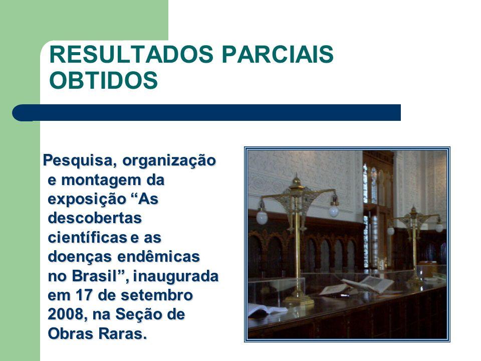 RESULTADOS PARCIAIS OBTIDOS Pesquisa, organização e montagem da exposição As descobertas científicas e as doenças endêmicas no Brasil, inaugurada em 1