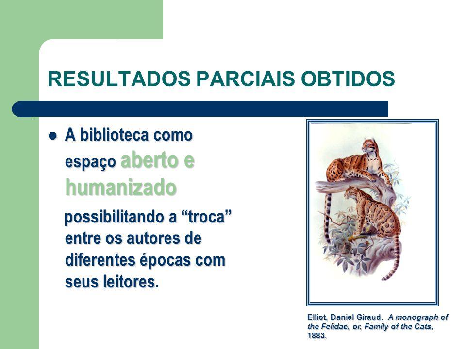 RESULTADOS PARCIAIS OBTIDOS A biblioteca como espaço aberto e humanizado A biblioteca como espaço aberto e humanizado possibilitando a troca entre os