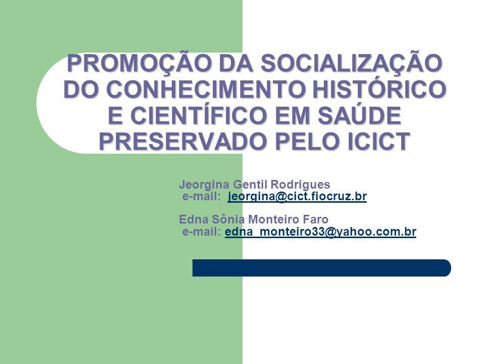 Jeorgina Gentil Rodrigues e-mail: jeorgina@cict.fiocruz.br Edna Sônia Monteiro Faro e-mail: edna_monteiro33@yahoo.com.brjeorgina@cict.fiocruz.bredna_m