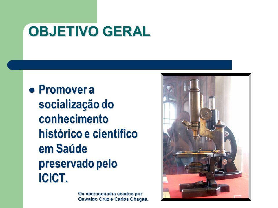 OBJETIVO GERAL Promover a socialização do conhecimento histórico e científico em Saúde preservado pelo ICICT. Promover a socialização do conhecimento