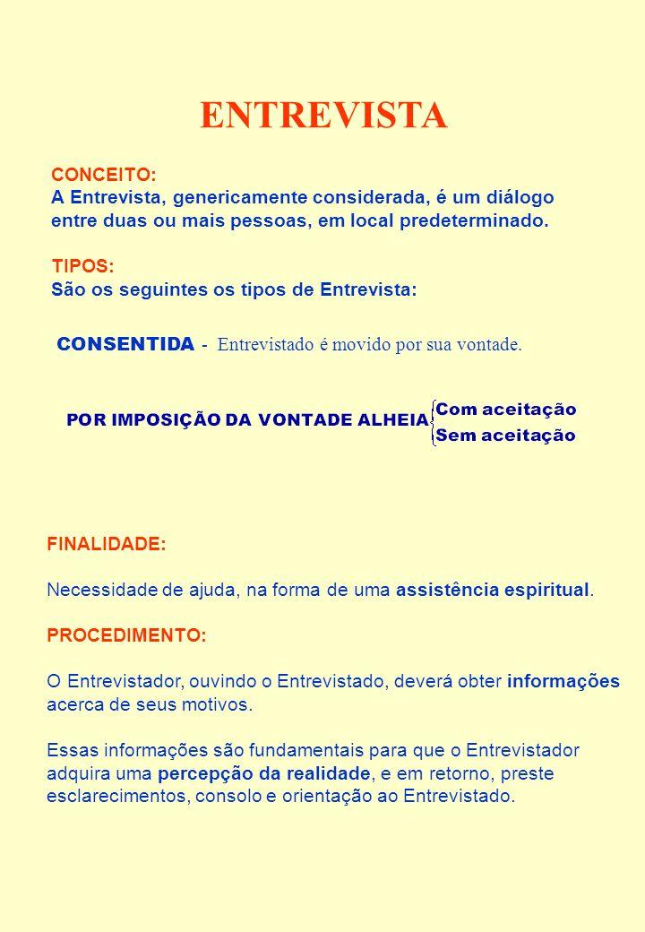 ENTREVISTA CONCEITO: A Entrevista, genericamente considerada, é um diálogo entre duas ou mais pessoas, em local predeterminado. TIPOS: São os seguinte