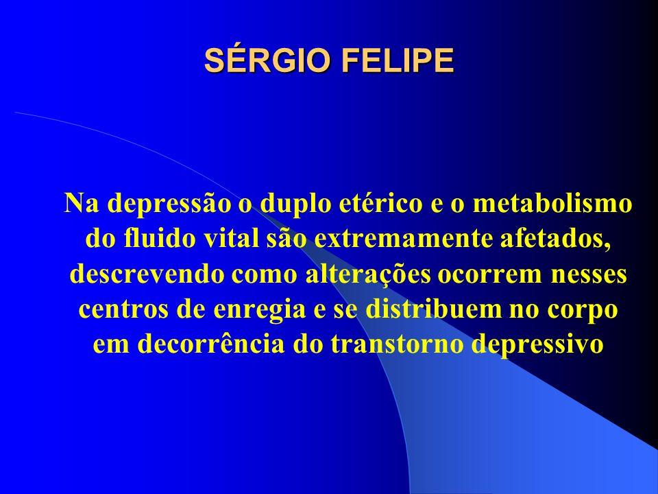 SÉRGIO FELIPE Na depressão o duplo etérico e o metabolismo do fluido vital são extremamente afetados, descrevendo como alterações ocorrem nesses centr