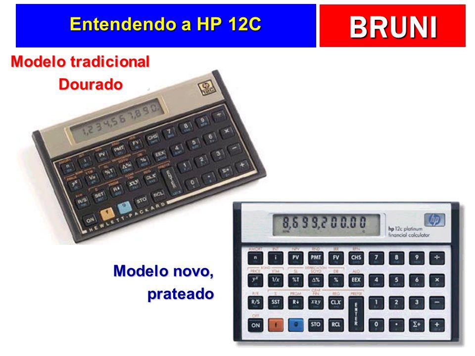 BRUNI Entendendo a HP 12C Modelo tradicional Dourado. Modelo novo, prateado