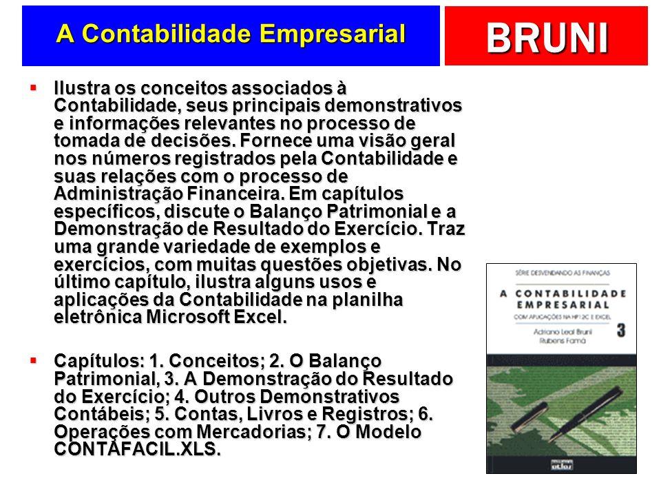 BRUNI A Contabilidade Empresarial Ilustra os conceitos associados à Contabilidade, seus principais demonstrativos e informações relevantes no processo de tomada de decisões.