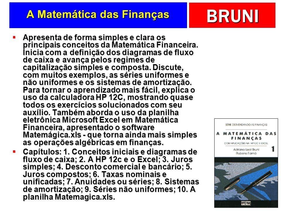 BRUNI A Matemática das Finanças Apresenta de forma simples e clara os principais conceitos da Matemática Financeira. Inicia com a definição dos diagra