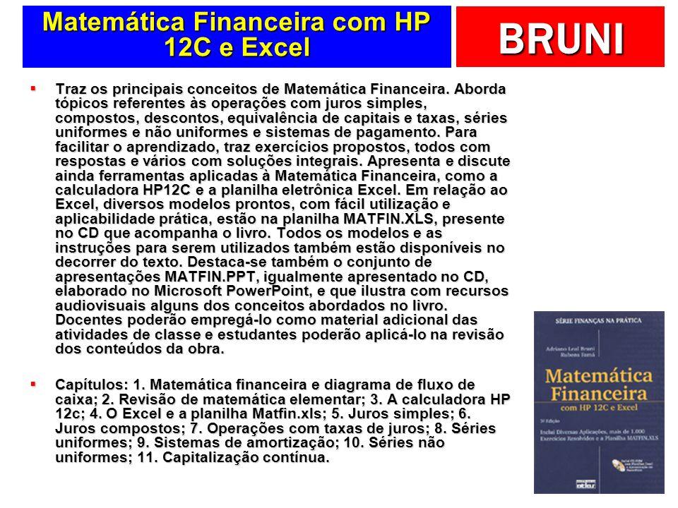 BRUNI Matemática Financeira com HP 12C e Excel Traz os principais conceitos de Matemática Financeira. Aborda tópicos referentes às operações com juros
