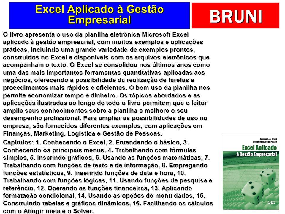 BRUNI Excel Aplicado à Gestão Empresarial O livro apresenta o uso da planilha eletrônica Microsoft Excel aplicado à gestão empresarial, com muitos exe