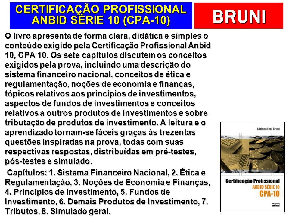 BRUNI CERTIFICAÇÃO PROFISSIONAL ANBID SÉRIE 10 (CPA-10) O livro apresenta de forma clara, didática e simples o conteúdo exigido pela Certificação Profissional Anbid 10, CPA 10.