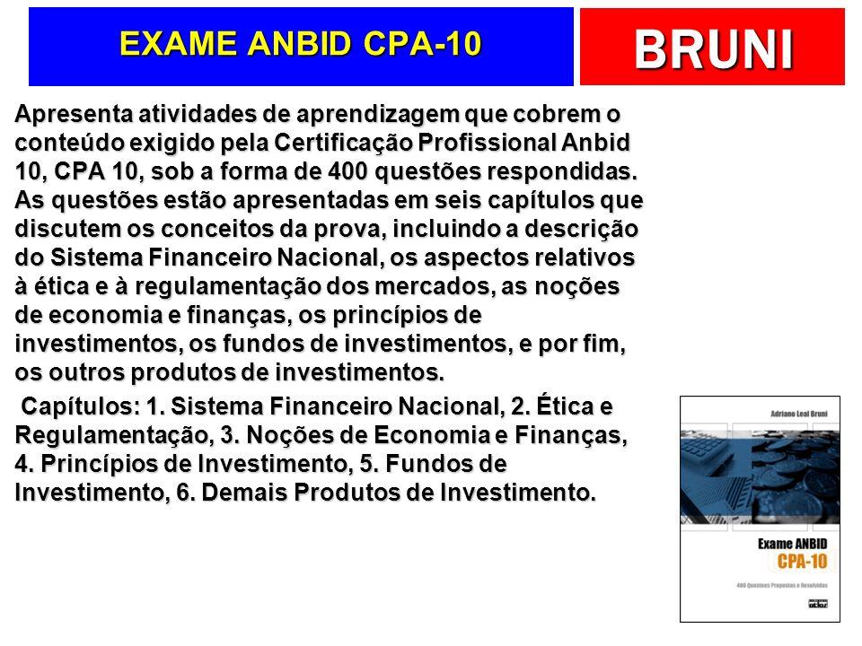 BRUNI EXAME ANBID CPA-10 Apresenta atividades de aprendizagem que cobrem o conteúdo exigido pela Certificação Profissional Anbid 10, CPA 10, sob a forma de 400 questões respondidas.