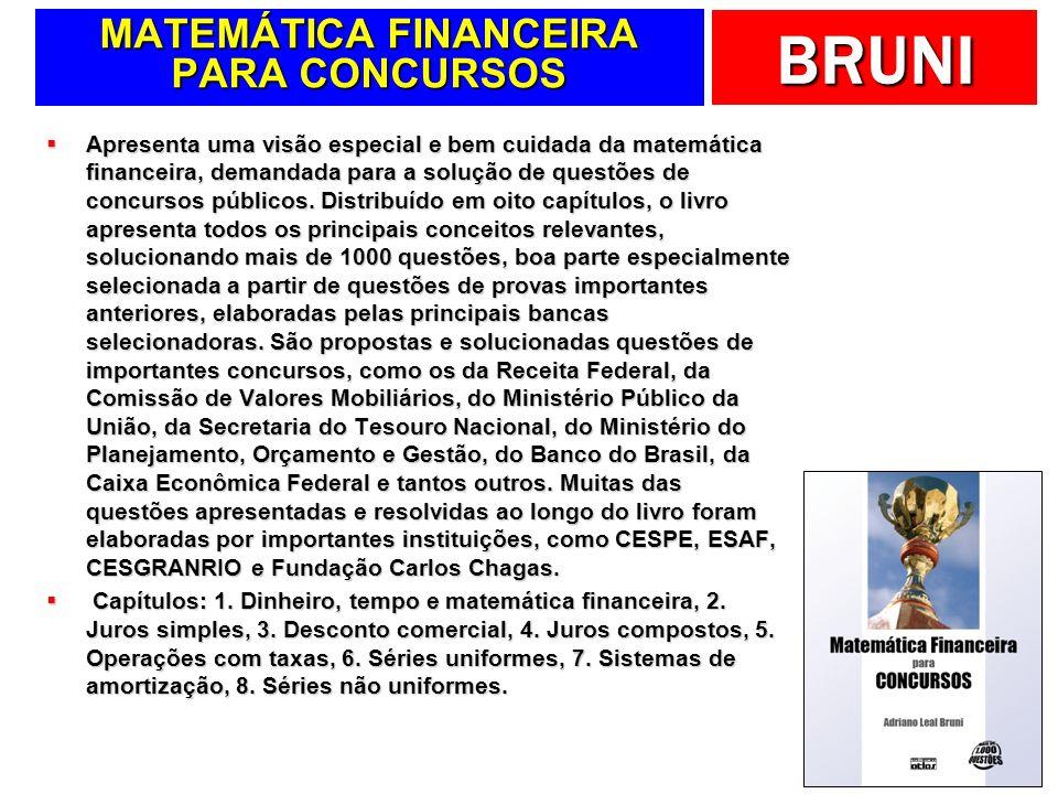 BRUNI MATEMÁTICA FINANCEIRA PARA CONCURSOS Apresenta uma visão especial e bem cuidada da matemática financeira, demandada para a solução de questões d