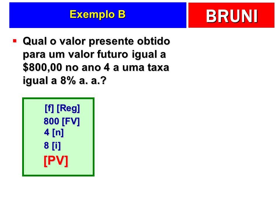 BRUNI Exemplo B Qual o valor presente obtido para um valor futuro igual a $800,00 no ano 4 a uma taxa igual a 8% a. a.? Qual o valor presente obtido p