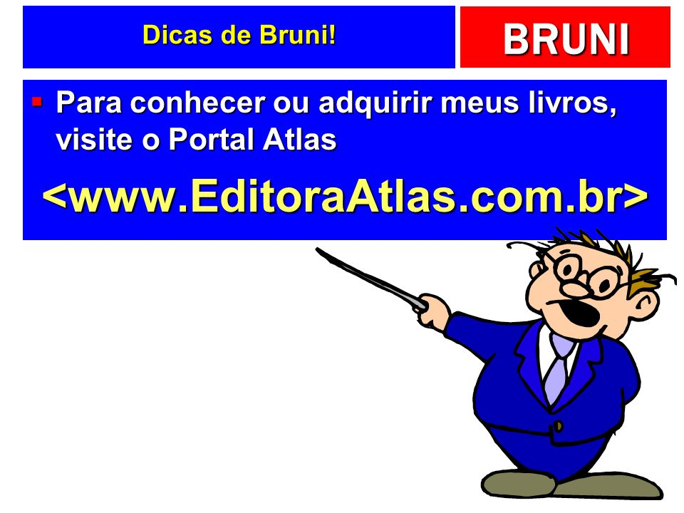 BRUNI Dicas de Bruni! Para conhecer ou adquirir meus livros, visite o Portal Atlas Para conhecer ou adquirir meus livros, visite o Portal Atlas<www.Ed