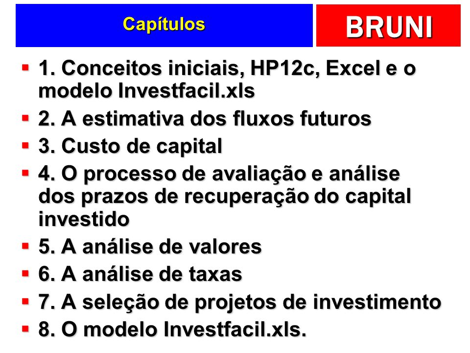 BRUNI Capítulos 1.Conceitos iniciais, HP12c, Excel e o modelo Investfacil.xls 1.