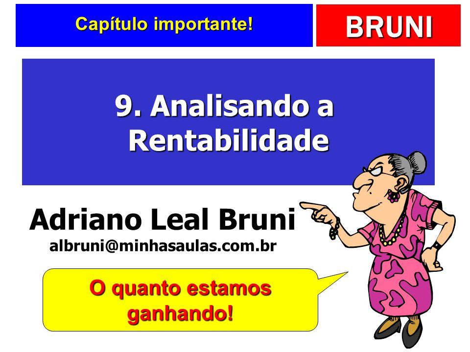 BRUNI Capítulo importante! 9. Analisando a Rentabilidade O quanto estamos ganhando! Adriano Leal Bruni albruni@minhasaulas.com.br