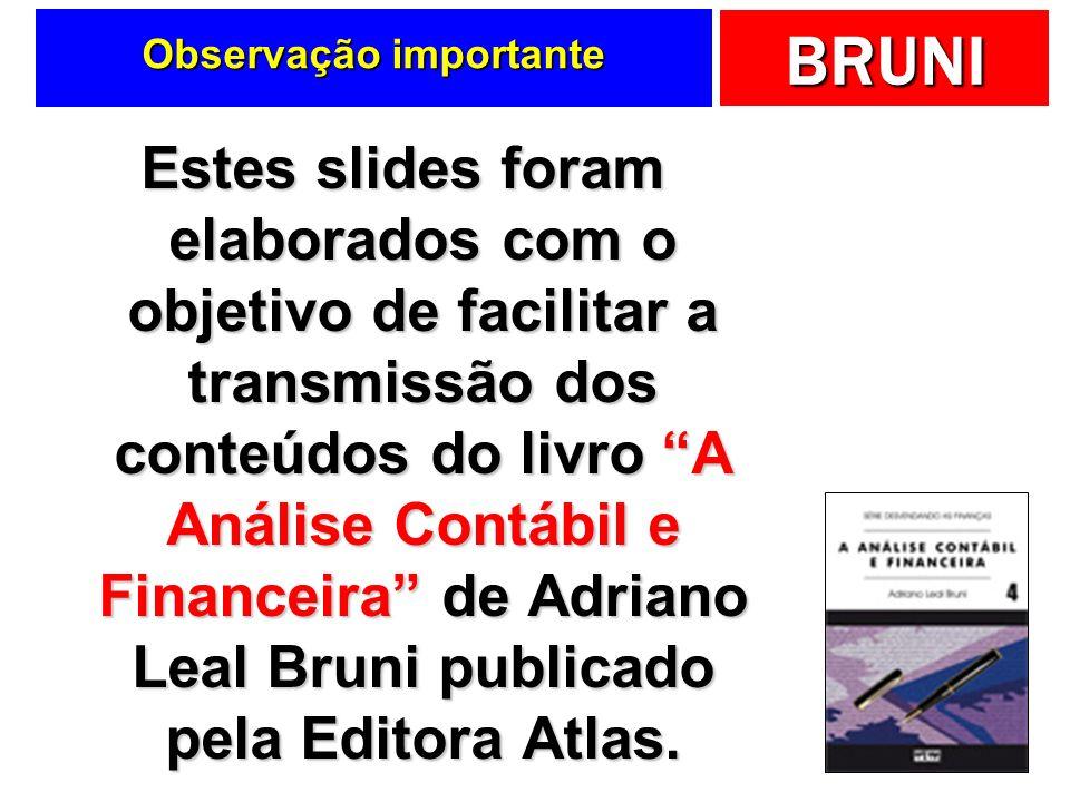 BRUNI Observação importante Estes slides foram elaborados com o objetivo de facilitar a transmissão dos conteúdos do livro A Análise Contábil e Financ