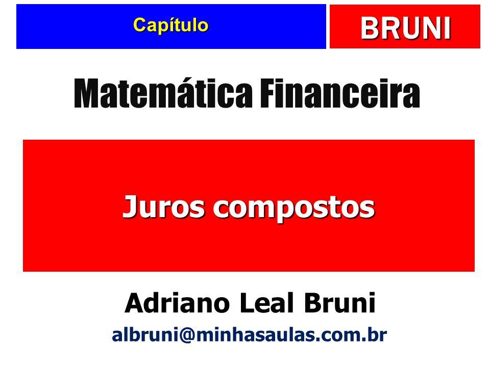BRUNI Capítulo Juros compostos Matemática Financeira Adriano Leal Bruni albruni@minhasaulas.com.br