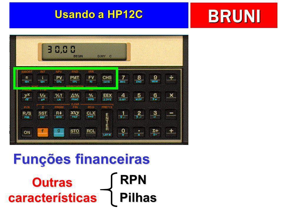 BRUNI Usando a HP12C Funções financeiras Outras características RPNPilhas