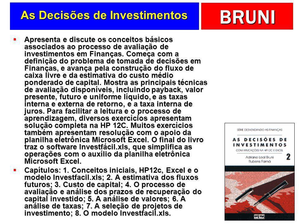 BRUNI As Decisões de Investimentos Apresenta e discute os conceitos básicos associados ao processo de avaliação de investimentos em Finanças. Começa c