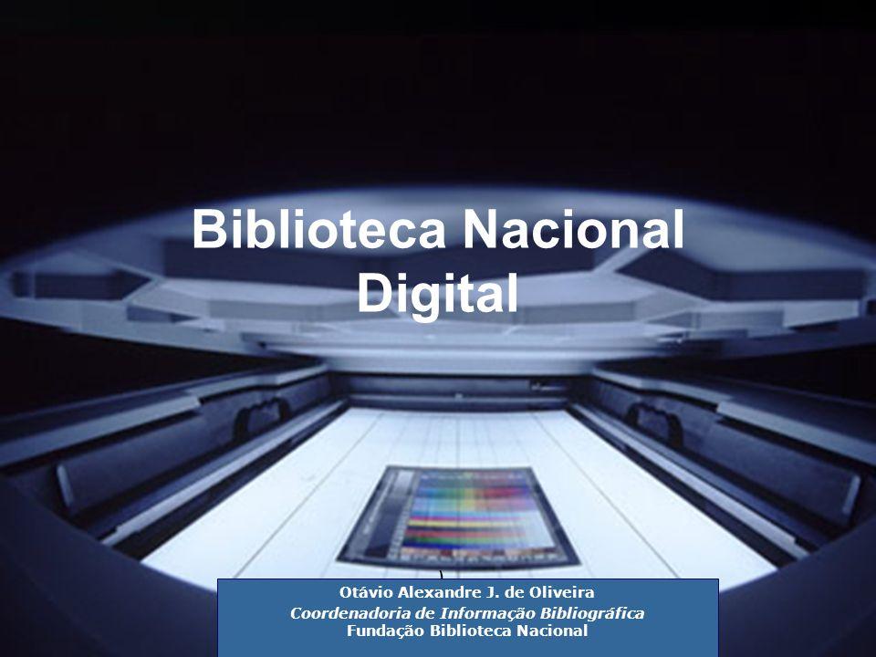) Otávio Alexandre J. de Oliveira Coordenadoria de Informação Bibliográfica Fundação Biblioteca Nacional Biblioteca Nacional Digital