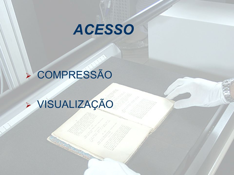 ACESSO VISUALIZAÇÃO COMPRESSÃO