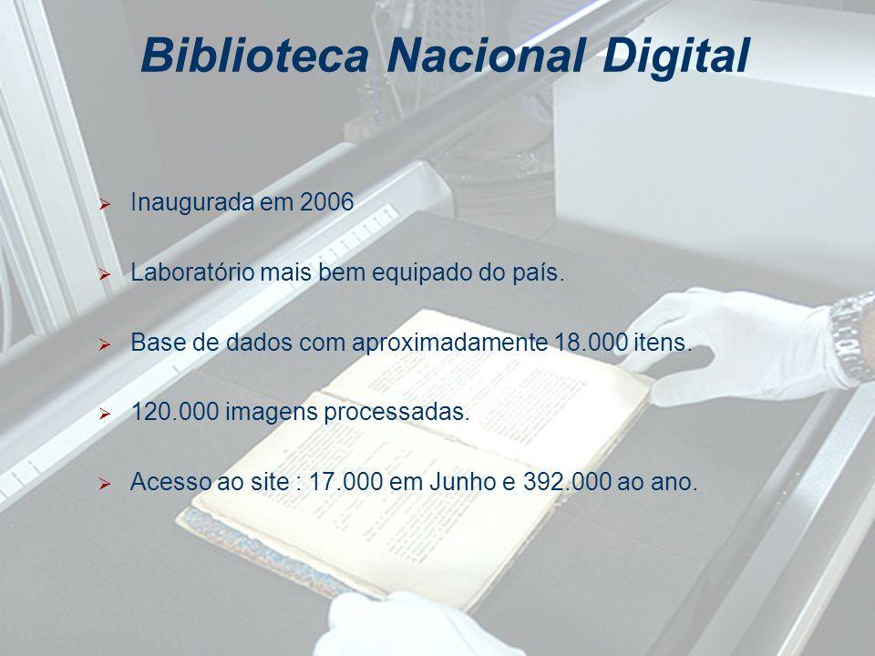 Biblioteca Nacional Digital Inaugurada em 2006 Laboratório mais bem equipado do país. Base de dados com aproximadamente 18.000 itens. 120.000 imagens