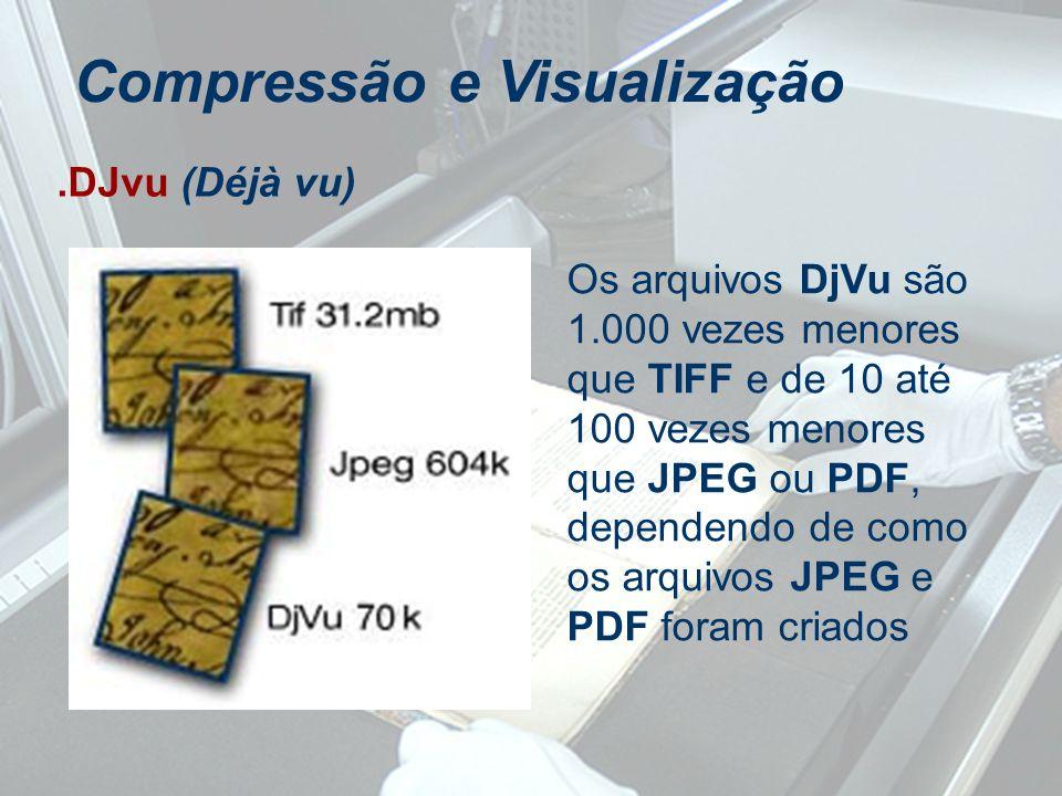 .DJvu (Déjà vu) Compressão e Visualização Os arquivos DjVu são 1.000 vezes menores que TIFF e de 10 até 100 vezes menores que JPEG ou PDF, dependendo
