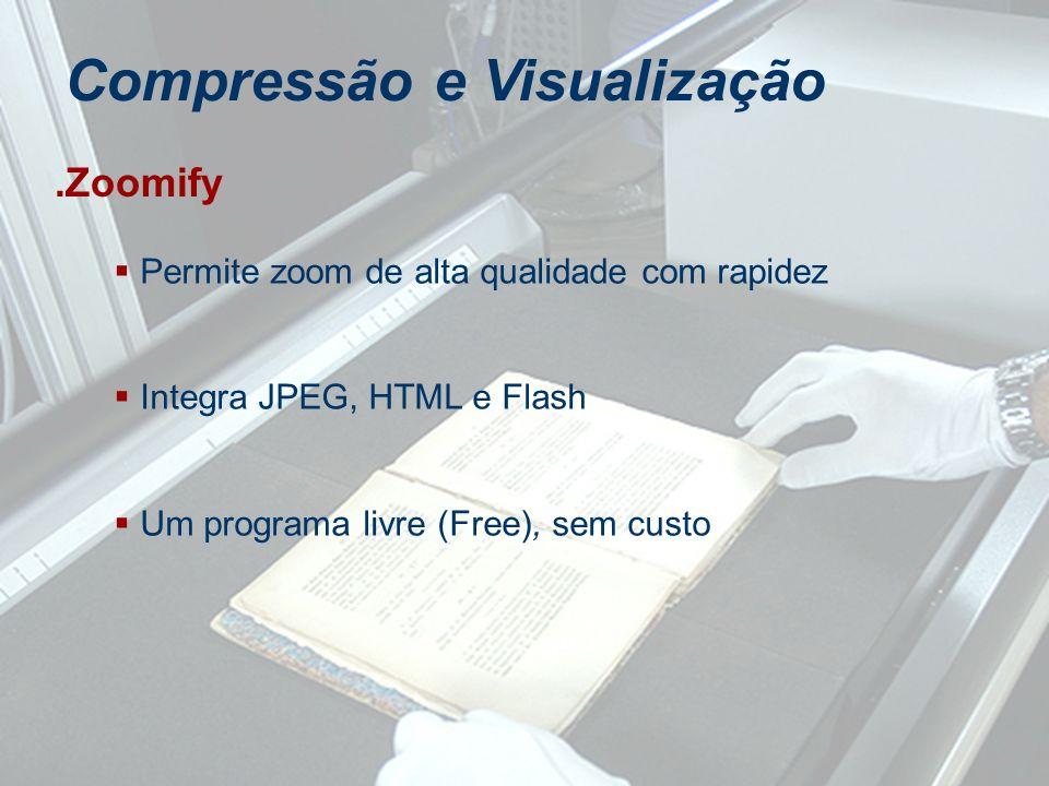 Permite zoom de alta qualidade com rapidez Integra JPEG, HTML e Flash Um programa livre (Free), sem custo Compressão e Visualização.Zoomify