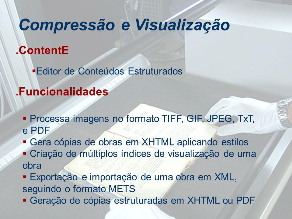 Editor de Conteúdos Estruturados Compressão e Visualização.ContentE.Funcionalidades Processa imagens no formato TIFF, GIF, JPEG, TxT, e PDF Gera cópia