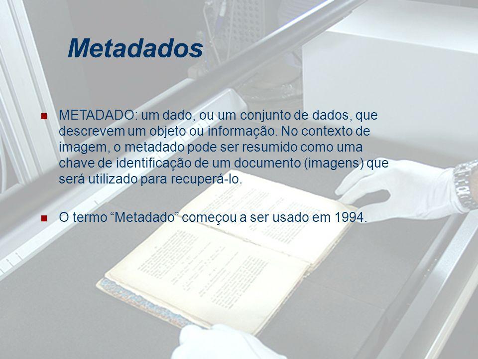 METADADO: um dado, ou um conjunto de dados, que descrevem um objeto ou informação. No contexto de imagem, o metadado pode ser resumido como uma chave