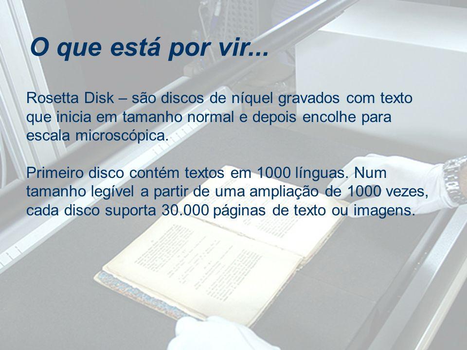 O que está por vir... Rosetta Disk – são discos de níquel gravados com texto que inicia em tamanho normal e depois encolhe para escala microscópica. P