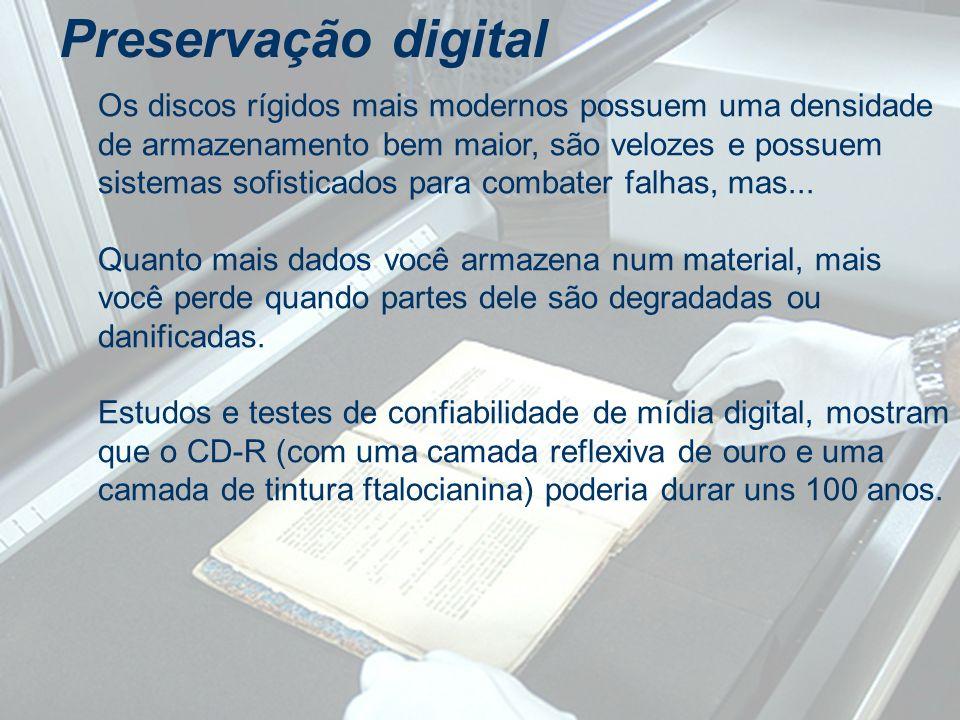 Preservação digital Os discos rígidos mais modernos possuem uma densidade de armazenamento bem maior, são velozes e possuem sistemas sofisticados para