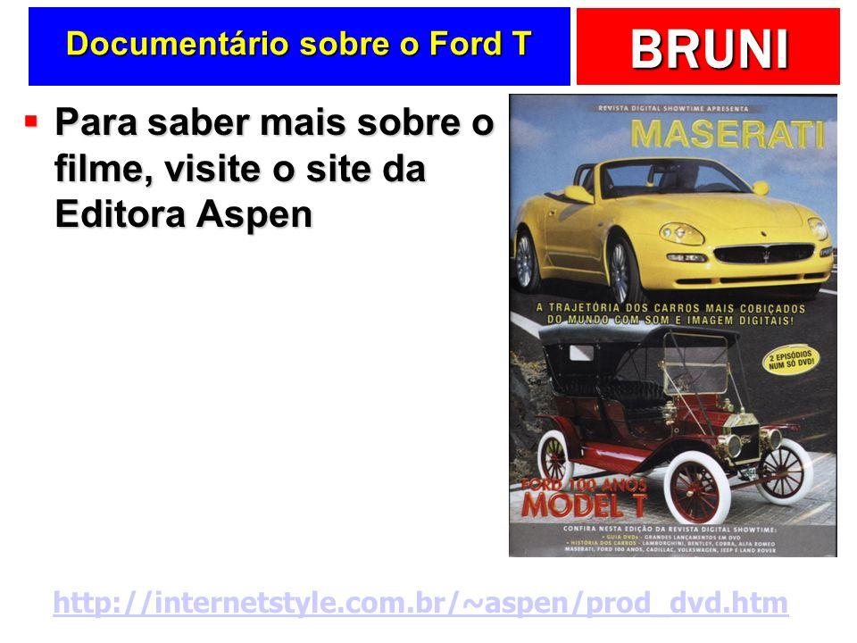 BRUNI Documentário sobre o Ford T Para saber mais sobre o filme, visite o site da Editora Aspen Para saber mais sobre o filme, visite o site da Editor