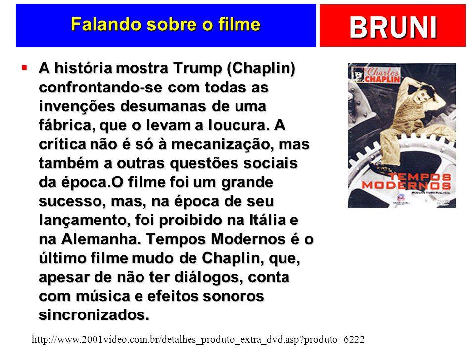 BRUNI Falando sobre o filme A história mostra Trump (Chaplin) confrontando-se com todas as invenções desumanas de uma fábrica, que o levam a loucura.