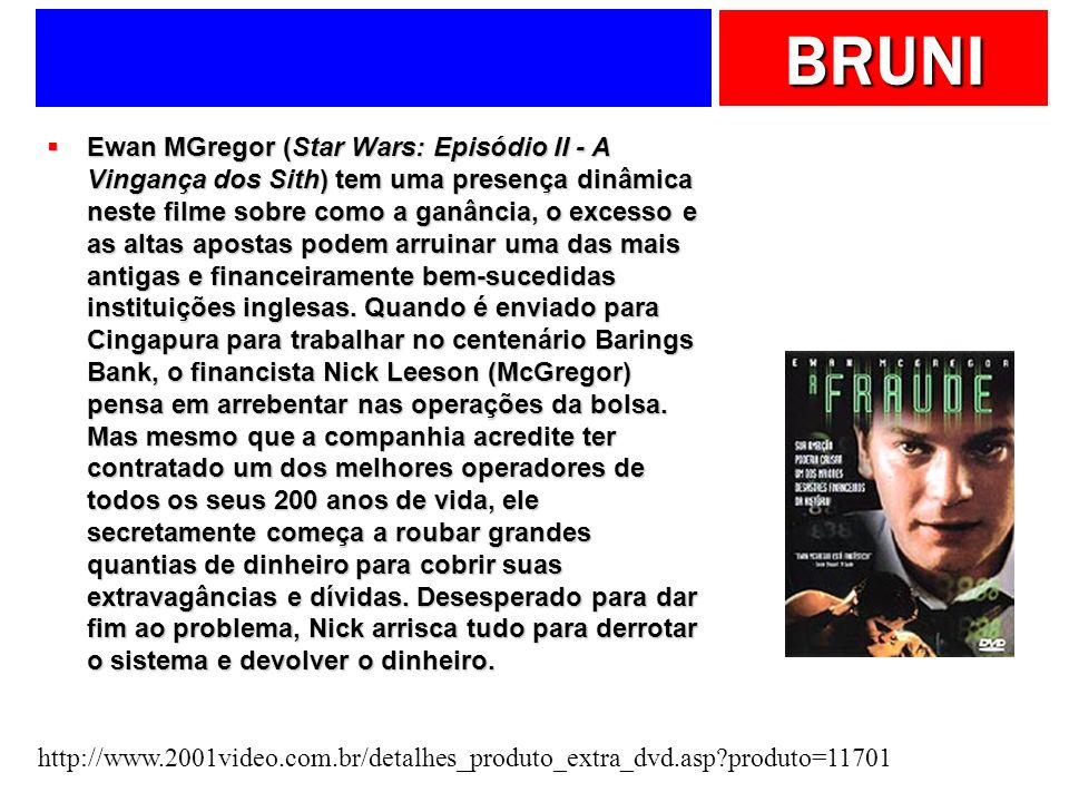 BRUNI Ewan MGregor (Star Wars: Episódio II - A Vingança dos Sith) tem uma presença dinâmica neste filme sobre como a ganância, o excesso e as altas ap