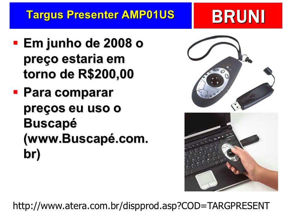 BRUNI Targus Presenter AMP01US Em junho de 2008 o preço estaria em torno de R$200,00 Em junho de 2008 o preço estaria em torno de R$200,00 Para compar