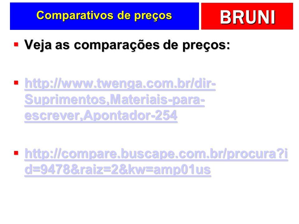BRUNI Comparativos de preços Veja as comparações de preços: Veja as comparações de preços: http://www.twenga.com.br/dir- Suprimentos,Materiais-para- e