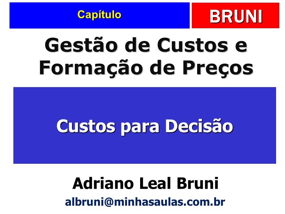 BRUNI Capítulo Custos para Decisão Gestão de Custos e Formação de Preços Adriano Leal Bruni albruni@minhasaulas.com.br