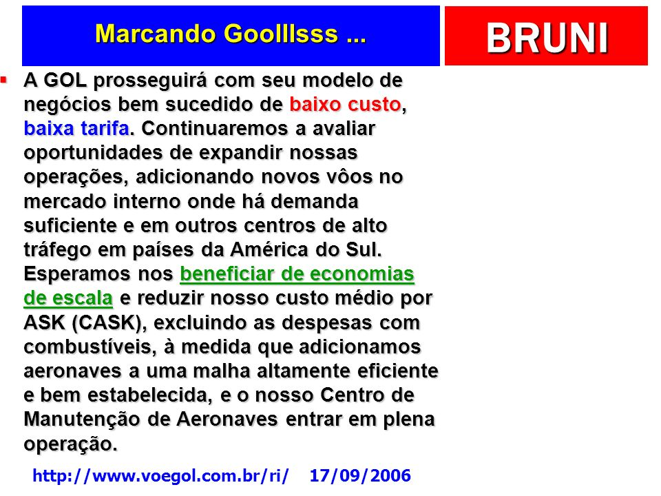 BRUNI Marcando Goolllsss... A GOL prosseguirá com seu modelo de negócios bem sucedido de baixo custo, baixa tarifa. Continuaremos a avaliar oportunida
