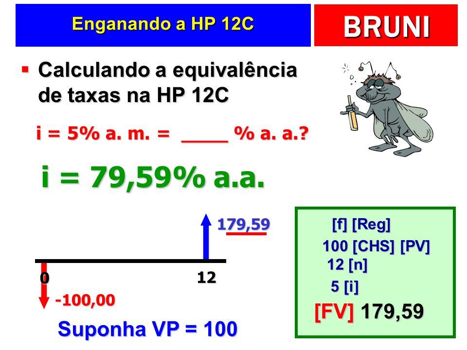 BRUNI Enganando a HP 12C Calculando a equivalência de taxas na HP 12C Calculando a equivalência de taxas na HP 12C -100,00 VF? 12 i = 79,59% a.a. i =
