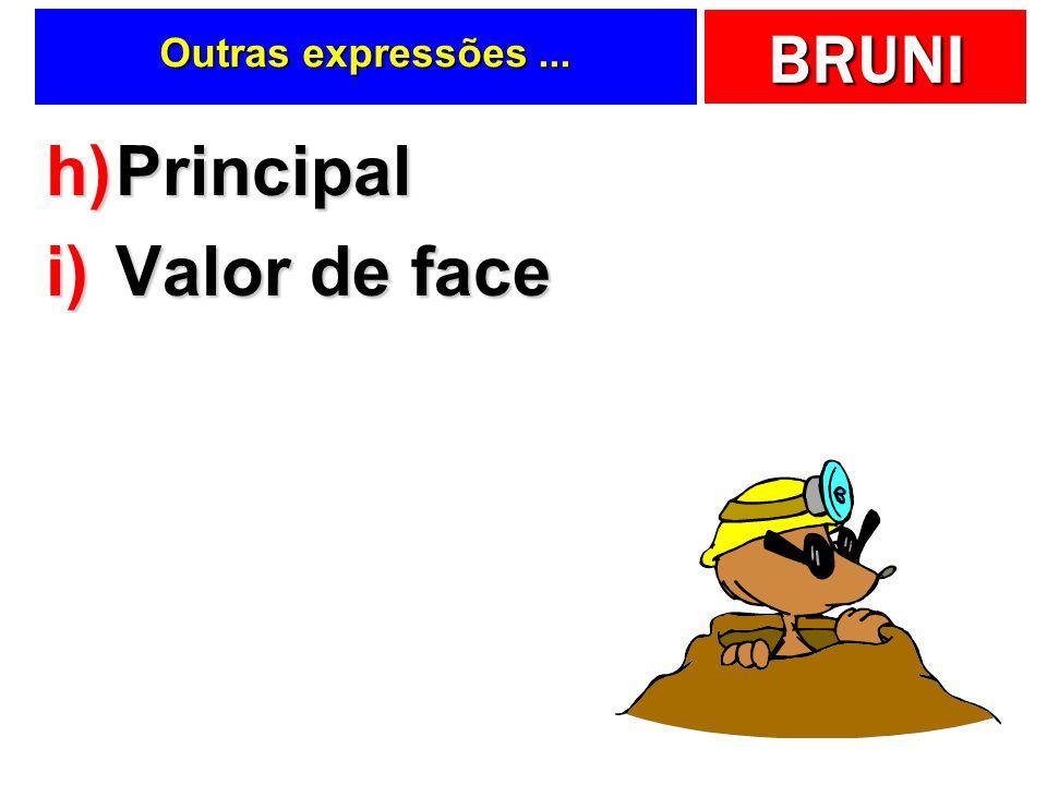 BRUNI Outras expressões... h)Principal i)Valor de face P F