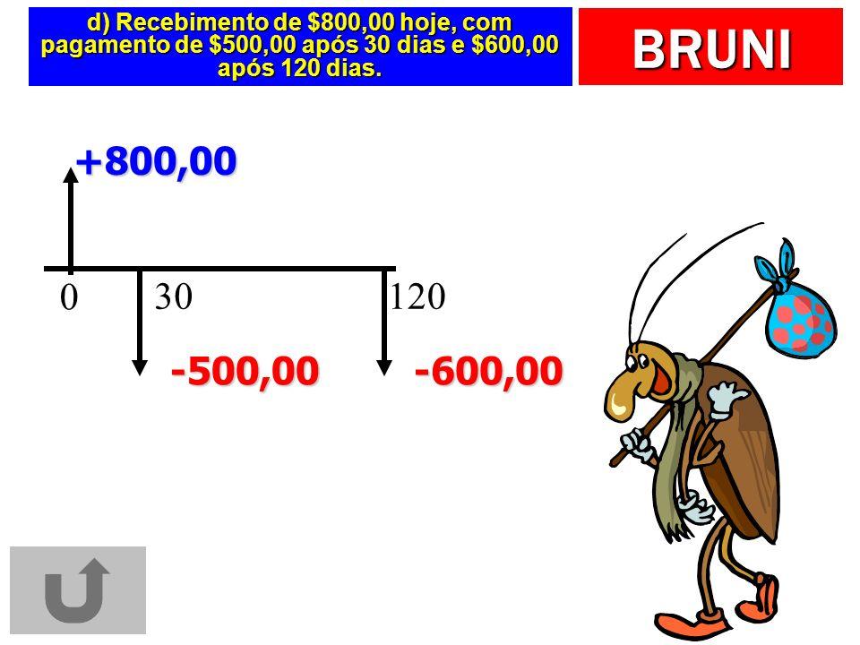 BRUNI d) Recebimento de $800,00 hoje, com pagamento de $500,00 após 30 dias e $600,00 após 120 dias.