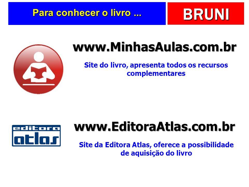 BRUNI Para conhecer o livro... www.MinhasAulas.com.br Site do livro, apresenta todos os recursos complementares www.EditoraAtlas.com.br Site da Editor