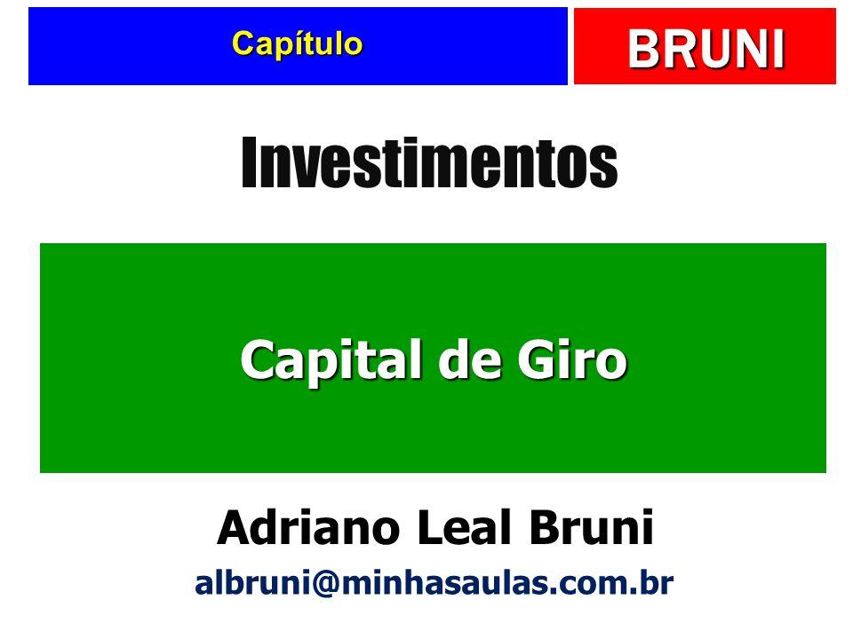 BRUNI Capítulo Capital de Giro Investimentos Adriano Leal Bruni albruni@minhasaulas.com.br
