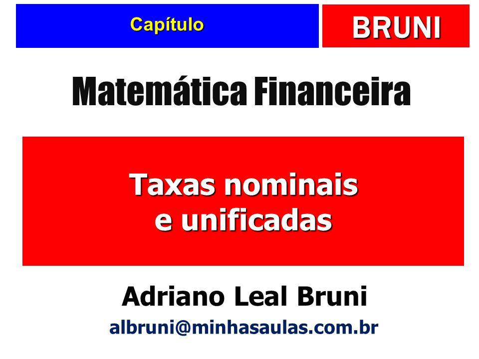 BRUNI Capítulo Taxas nominais e unificadas Matemática Financeira Adriano Leal Bruni albruni@minhasaulas.com.br