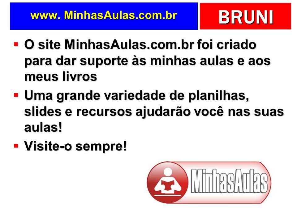 BRUNI www. MinhasAulas.com.br O site MinhasAulas.com.br foi criado para dar suporte às minhas aulas e aos meus livros O site MinhasAulas.com.br foi cr