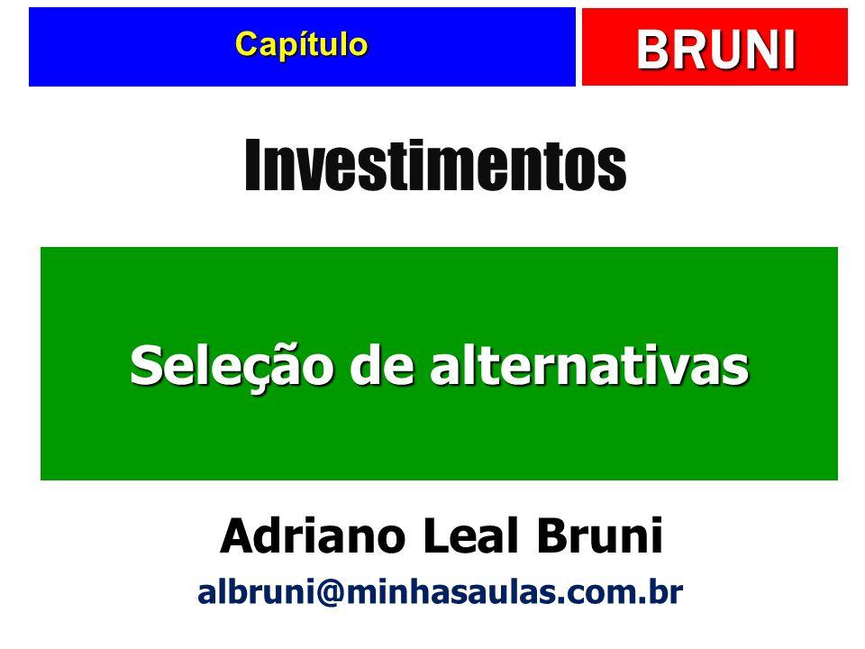 BRUNI Capítulo Seleção de alternativas Investimentos Adriano Leal Bruni albruni@minhasaulas.com.br