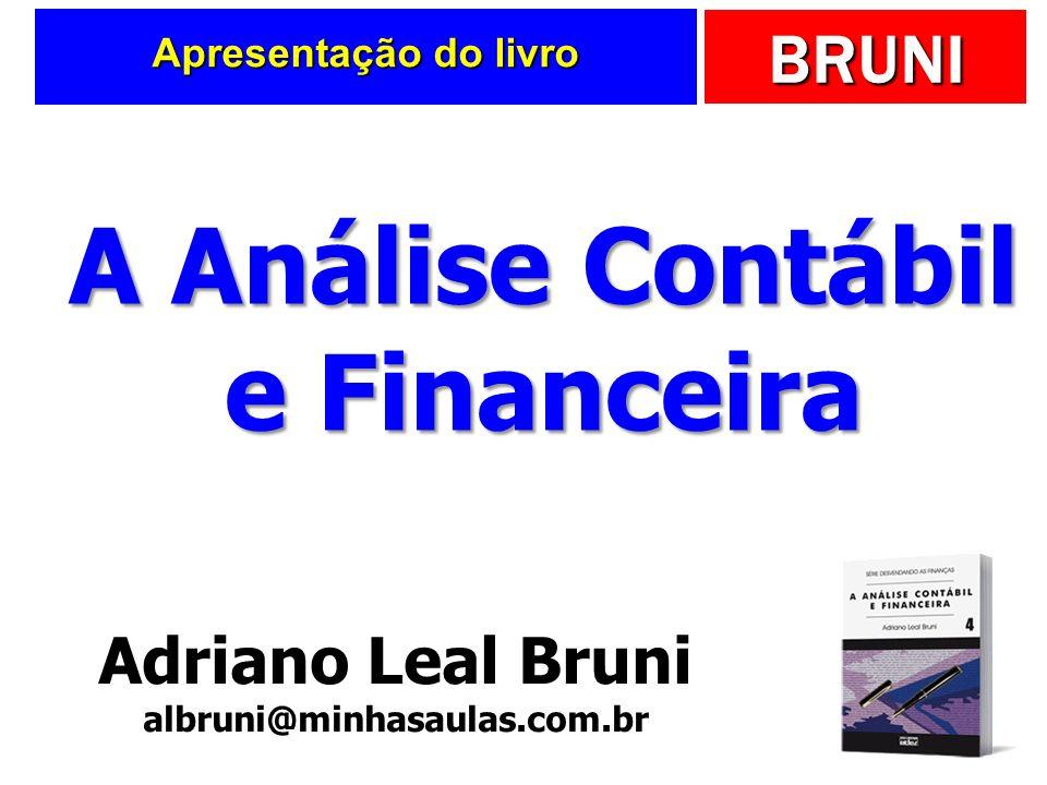 BRUNI Apresentação do livro Adriano Leal Bruni albruni@minhasaulas.com.br A Análise Contábil e Financeira