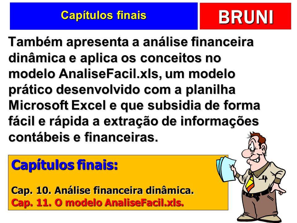 BRUNI Capítulos finais Também apresenta a análise financeira dinâmica e aplica os conceitos no modelo AnaliseFacil.xls, um modelo prático desenvolvido com a planilha Microsoft Excel e que subsidia de forma fácil e rápida a extração de informações contábeis e financeiras.