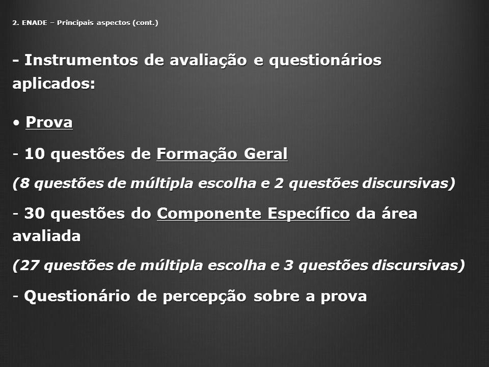 2. ENADE – Principais aspectos (cont.) - Instrumentos de avaliação e questionários aplicados: Prova Prova - 10 questões de Formação Geral (8 questões