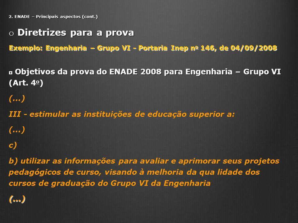 2. ENADE – Principais aspectos (cont.) o Diretrizes para a prova Exemplo: Engenharia – Grupo VI - Portaria Inep n o 146, de 04/09/2008 Objetivos da pr